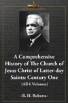 A Comprehensive History Of The Church Of Jesus Christ Of Latter-day Saints Century One