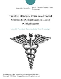The Effect Of Surgical Office Based Thyroid Ultrasound On Clinical Decision Making Clinical Report