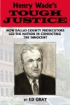 Henry Wades Tough Justice How Dallas County Prosecutors Led The Nation In Convicting The Innocent