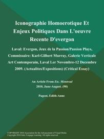 ICONOGRAPHIE HOMOEROTIQUE ET ENJEUX POLITIQUES DANS LOEUVRE RECENTE DEVERGON: LAVAL: EVERGON, JEUX DE LA PASSION/PASSION PLAYS, COMMISSAIRE: KARL-GILBERT MURRAY, GALERIE VERTICALE ART CONTEMPORAIN, LAVAL LER NOVEMBRE-12 DECEMBRE 2009 (ACTUALITES/EXPOSITIO