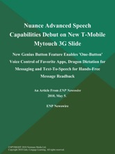 Nuance Advanced Speech Capabilities Debut on New T-Mobile Mytouch 3G Slide; New Genius Button Feature Enables 'One-Button' Voice Control of Favorite Apps, Dragon Dictation for Messaging and Text-To-Speech for Hands-Free Message Readback