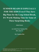 SUMMER READS II ESPECIALLY FOR THE KIDS Even If They Have Big Plans For The Long School Break, It's Worth Making Time For Some Of These Surprising Books (Daily Break)