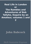 Real Life In London Or The Rambles And Adventures Of Bob Tallyho Esquire By An Amateur Volumes 1 And 2