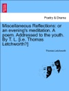 Miscellaneous Reflections Or An Evenings Meditation A Poem Addressed To The Youth By T L Ie Thomas Letchworth