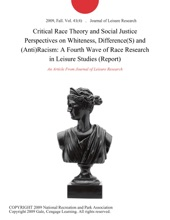 Critical Race Theory and Social Justice Perspectives on Whiteness, Difference(S) and (Anti)Racism: A Fourth Wave of Race Research in Leisure Studies (Report)