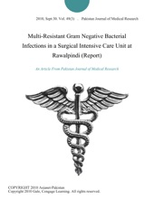 Multi-Resistant Gram Negative Bacterial Infections in a Surgical Intensive Care Unit at Rawalpindi (Report)
