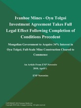 Ivanhoe Mines - Oyu Tolgoi Investment Agreement Takes Full Legal Effect Following Completion of Conditions Precedent; Mongolian Government to Acquire 34% Interest in Oyu Tolgoi; Full-Scale Mine Construction Cleared to Commence