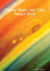 Natural Black Hair Care Recipe Book