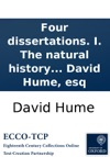 Four Dissertations I The Natural History Of Religion II Of The Passions III Of Tragedy IV Of The Standard Of Taste By David Hume Esq