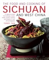 The Food And Cooking Of Sichuan And West China