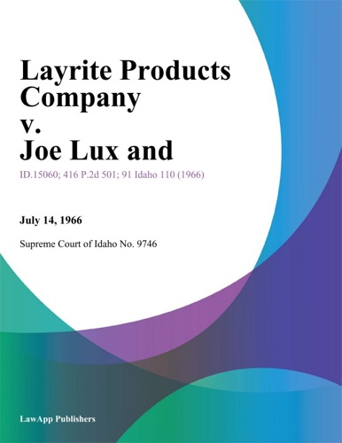 Supreme Court of Idaho No. 9746 - Layrite Products Company v. Joe Lux and