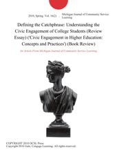 Defining the Catchphrase: Understanding the Civic Engagement of College Students (Review Essay) ('Civic Engagement in Higher Education: Concepts and Practices') (Book Review)