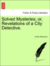 Solved Mysteries Or Revelations Of A City Detective