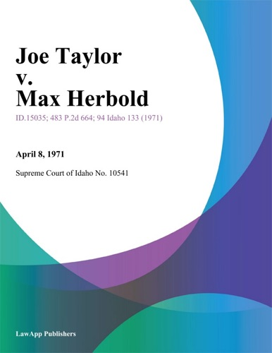 Supreme Court of Idaho No. 10541 - Joe Taylor v. Max Herbold