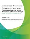 Commonwealth Pennsylvania V Court Common Pleas Bucks County And Charlene Helen Brieger AKa Charlene Briegel