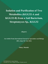 Isolation And Purification Of Two Metabolites (KGG32-A And KGG32-B) From A Soil Bacterium, Streptomyces Sp., Kgg32 (Report)