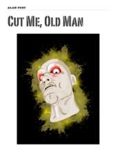Cut Me, Old Man