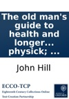 The Old Mans Guide To Health And Longer Life With Rules For Diet Exercise And Physick