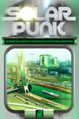 Solarpunk: Histórias ecológicas e fantásticas em um mundo sustentável Book Cover