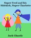 Super Fred And His Sidekick Super Charlotte