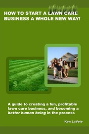 HOW TO START A LAWN CARE BUSINESS A WHOLE NEW WAY!