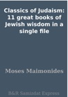 Classics Of Judaism 11 Great Books Of Jewish Wisdom In A Single File