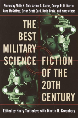 Harry Turtledove, Martin H. Greenberg, George R.R. Martin, Philip K. Dick & Anne McCaffrey - The Best Military Science Fiction of the 20th Century