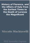 History Of Florence And The Affairs Of Italy From The Earliest Times To The Death Of Lorenzo The Magnificent