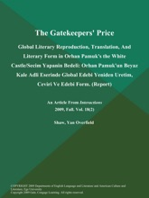 The Gatekeepers' Price: Global Literary Reproduction, Translation, And Literary Form In Orhan Pamuk's The White Castle/Secim Yapanin Bedeli: Orhan Pamuk'un Beyaz Kale Adli Eserinde Global Edebi Yeniden Uretim, Ceviri Ve Edebi Form (Report)
