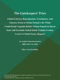 THE GATEKEEPERS PRICE: GLOBAL LITERARY REPRODUCTION, TRANSLATION, AND LITERARY FORM IN ORHAN PAMUKS THE WHITE CASTLE/SECIM YAPANIN BEDELI: ORHAN PAMUKUN BEYAZ KALE ADLI ESERINDE GLOBAL EDEBI YENIDEN URETIM, CEVIRI VE EDEBI FORM (REPORT)