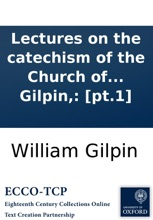 Lectures On The Catechism Of The Church Of England. By William Gilpin,: [pt.1]