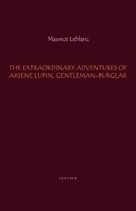 The Extraordinary Adventures of Arsene Lupin, Gentleman-Burglar Door Maurice Leblanc Boekomslag