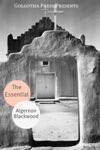The Essential Works Of Algernon Blackwood