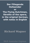 Der Flliegende Hollaender Or The Flying Dutchman Libretto Of The Opera In The Original German With Notes In English