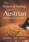 The Historical Setting Of The Austrian School Of Economics