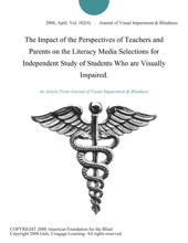 The Impact Of The Perspectives Of Teachers And Parents On The Literacy Media Selections For Independent Study Of Students Who Are Visually Impaired.
