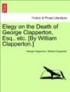 Elegy On The Death Of George Clapperton Esq Etc By William Clapperton