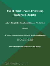 Use Of Plant Growth Promoting Bacteria In Banana: A New Insight For Sustainable Banana Production (Report)