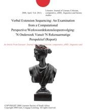 Verbal Extension Sequencing: An Examination from a Computational Perspective/Werkwoordekstensleopeenvolging: 'N Ondersoek Vanuit 'N Rekenaarmatige Perspektief (Report)