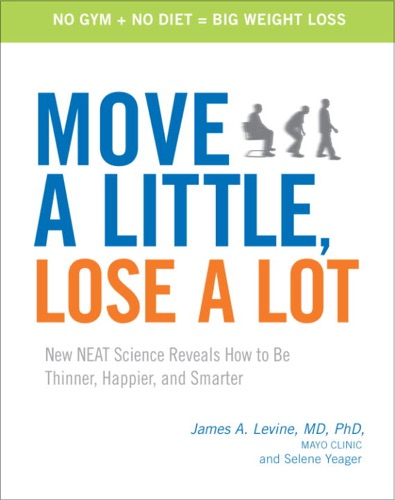 James Levine, MD & Selene Yeager - Move a Little, Lose a Lot