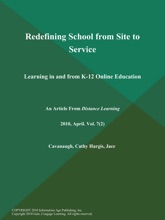 Redefining School From Site To Service: Learning In And From K-12 Online Education
