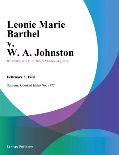 Supreme Court Of Idaho - Leonie Marie Barthel v. W. A. Johnston