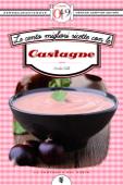 Le Cento Migliori Ricette Con Le Castagne