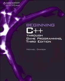 Beginning C++ Through Game Programming, Third Edition - Michael Dawson
