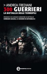 300 guerrieri. La battaglia delle Termopili da Andrea Frediani