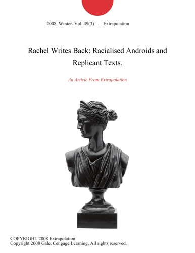 Extrapolation - Rachel Writes Back: Racialised Androids and Replicant Texts.