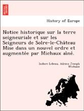 Notice Historique Sur La Terre Seigneuriale Et Sur Les Seigneurs De Solre-le-Château Mise Dans Un Nouvel Ordre Et Augmentée Par Michaux Aîné.