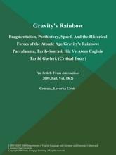 Gravity's Rainbow: Fragmentation, Posthistory, Speed, And the Historical Forces of the Atomic Age/Gravity's Rainbow: Parcalanma, Tarih-Sonrasi, Hiz Ve Atom Caginin Tarihi Gucleri (Critical Essay)