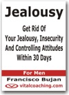 Jealousy - Get Rid Of Your Jealousy Insecurity And Controlling Attitudes Within 30 Days - For Men