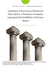 Landlessness in Rural Areas of Pakistan and Policy Options: A Preliminary Investigation (Agricultural DEVELOPMENT AND Policy) (Report)